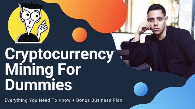 Cryptocurrency Mining For Dummies 2019