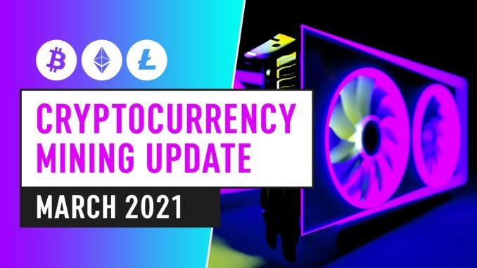 Bitcoin & Cryptocurrency Mining Update – March 2021 Industry News & Insight